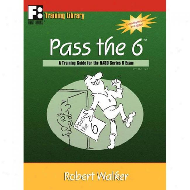 Pass The 6: A Training Guide For The Nasd Series 6 Exam
