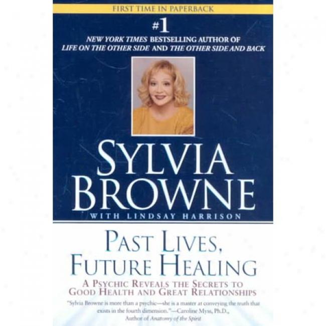 Past Lives, Future Mild: A Psychic Reveals The Secrets To Good Health And Great Reiationships By Sylvia Briwne, Isbn 0451205979