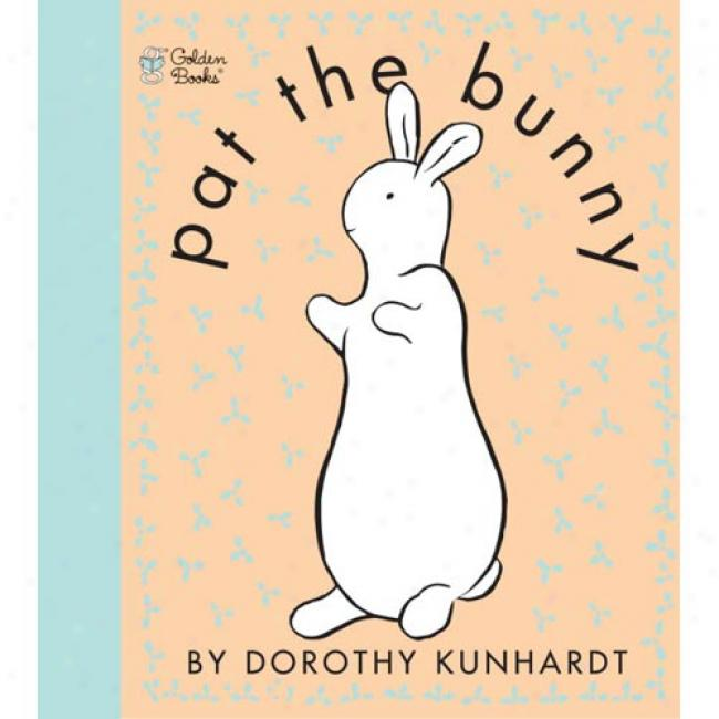 Pat The Bunny By Dorothy Kunhardt, Isbn 0307120007