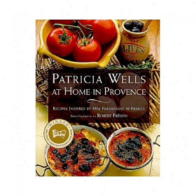 Patricia Wells At Home In Provence: Recipes Inspired By Her Farmhouse In France By Patricia Wells, Isbn 0684863286