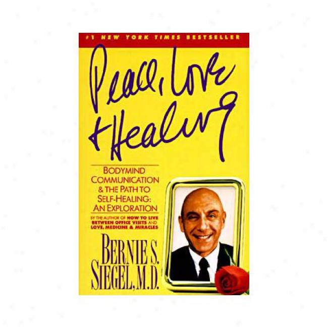 Peace, Love And Healing: Bodymind Communication And The Track  To Self-healing: An Exploration By Bernie S. Siegel, Isbn 0060917059