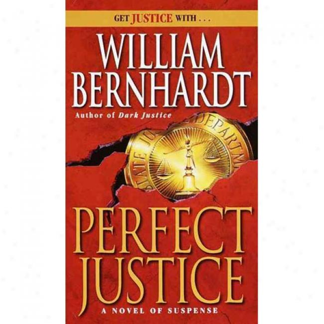 Perfect Justice By William Bernhardt ,Isbn 0345391330