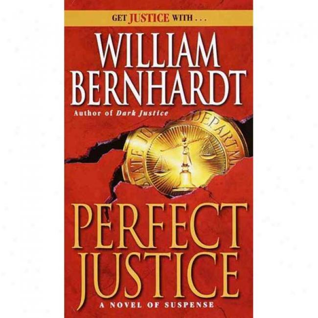 Perfect Justice By William Bernhardt ,Isbn 0345391330