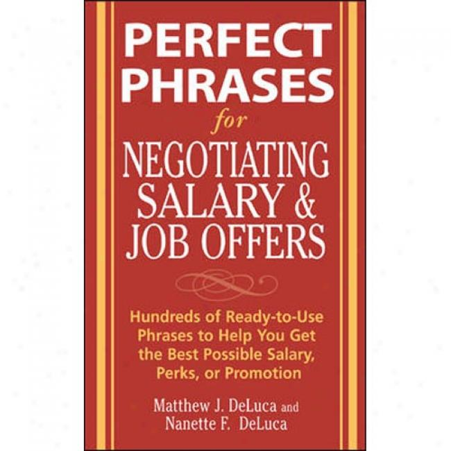 Perfect Phrases For Negotiating Salary And Job Offers: Hundreds Of Ready-to-use Phrases To Help You Get The Most intimately Possible Salary, Perks, Or P5omotion