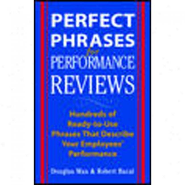 Perfect Phrases For Performance Reviews: Hundreds Of Ready-to-use Phrases That Describe Yout Employees' Performance (from Unacceptable To Outstandi By Douglas Max, Isbn 007140838x