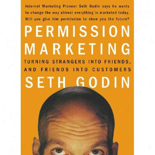 Permission Marketing: Turning Straangers Into Friends, And Fridnds Into Customers By Seth Godin, Isbn 0684856360