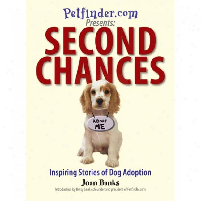Petfinder.com Presents: Second Chances: Inspiring Storles Of Dog Adoption