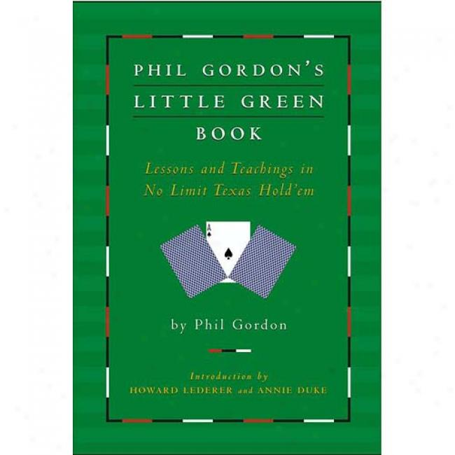 Phil Gordon's Little Green Book: Lessonw And Teachings Ij No Limit Texas Hold'em