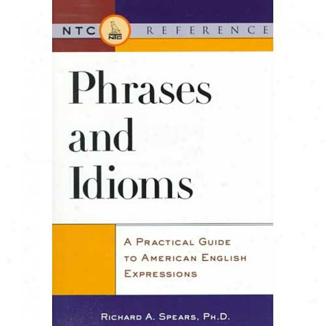 Phrases And Idioms: A Practical Guide To American English Expressions By Richard A. Spears, Isbn 0844203424