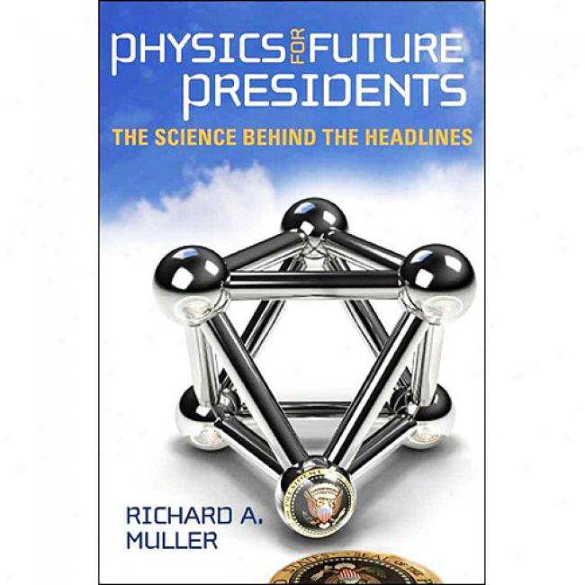 Physics For Future Presid3nts: The Science Behind The Headlines
