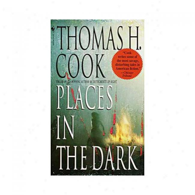Places In The Dark By Thomas H. Cook, Isbn 0553580671