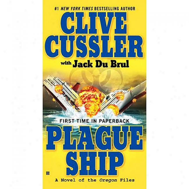Plague Ship: A Novel Of The Oregon Files