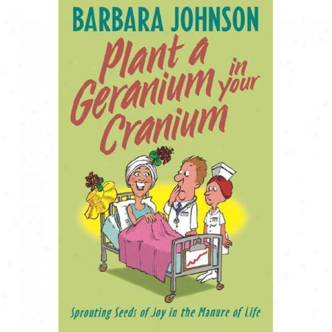 Fix A Geranium In Your Cranium By Barbara Johnson, Isbn 084993786x