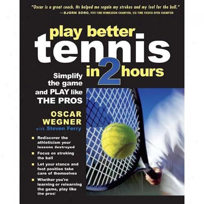 Play Better Tennis In Two Hours: Simplify The Game And Hover Like Th ePros