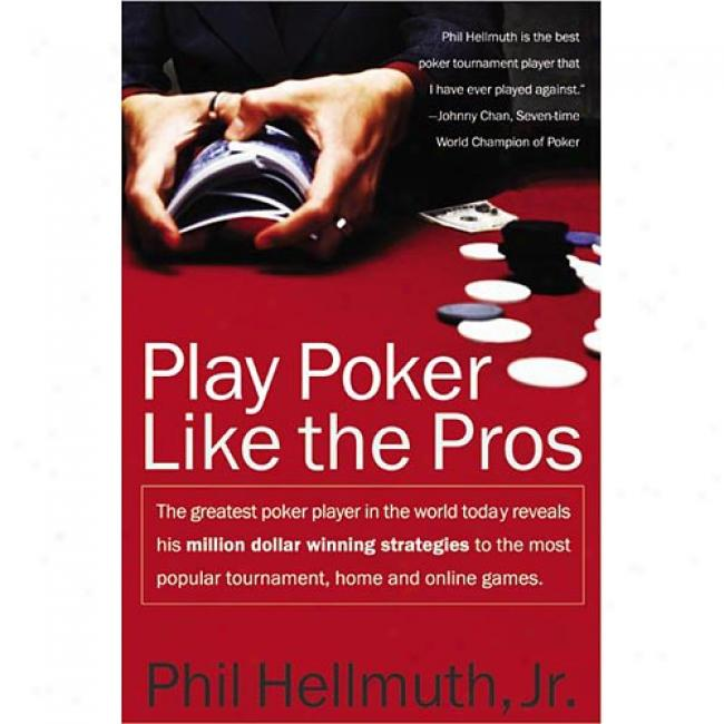 Play Poker Like The Pros By Phil Hellmuth, Isbn 0060005726