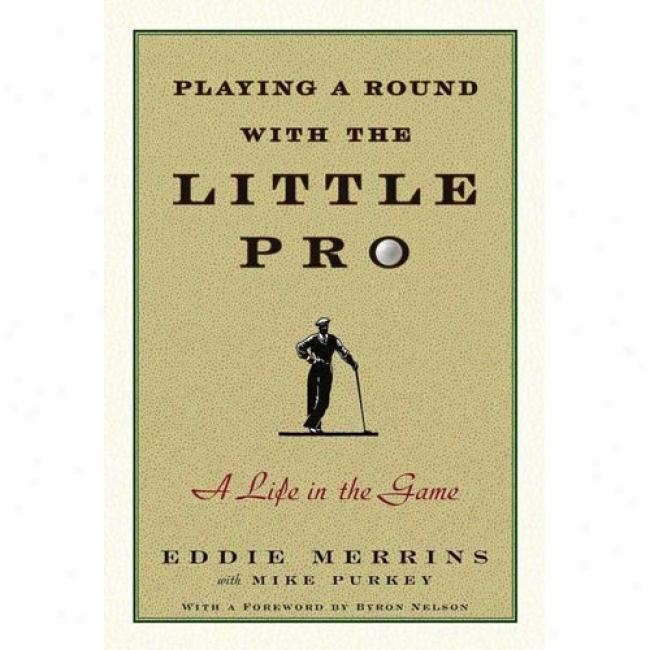Playing A Round With The Little Pro: A Life In The Game