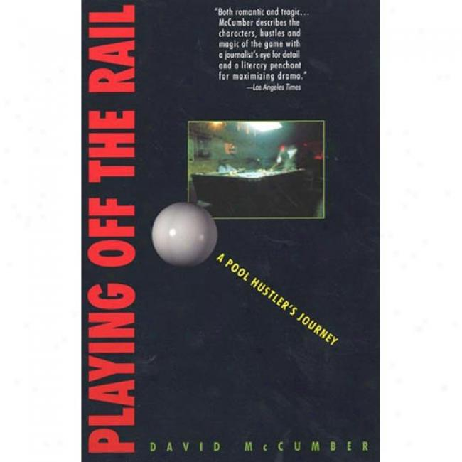 Playing Off The Rail: A Pool Hustler's Journey By David Mccumber, Isbn 0380729237