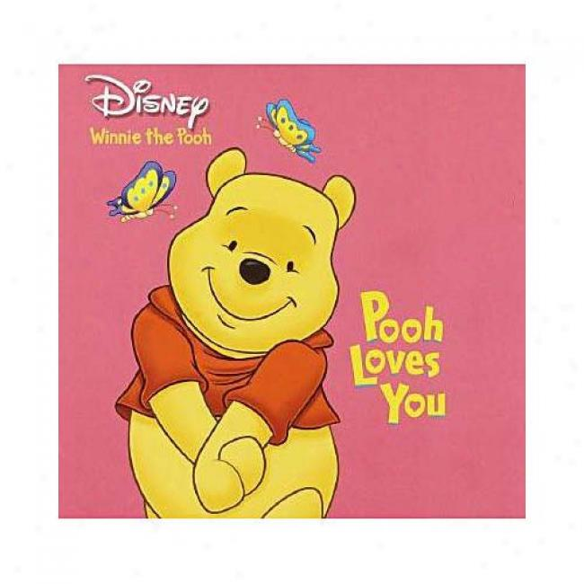 Pooh Loves You By Disney Press, Isbn 0736413057