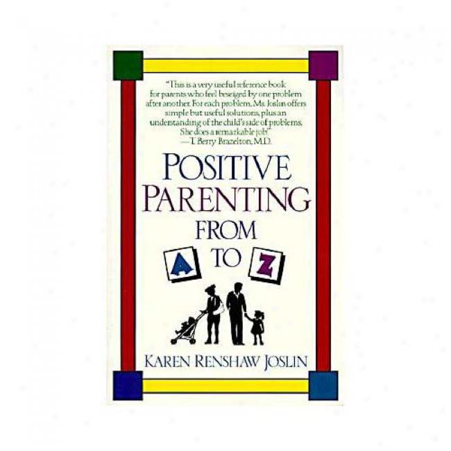 Positive Parenting From A To Z By Karen Renshaw Joslin, Isbn 0449907805