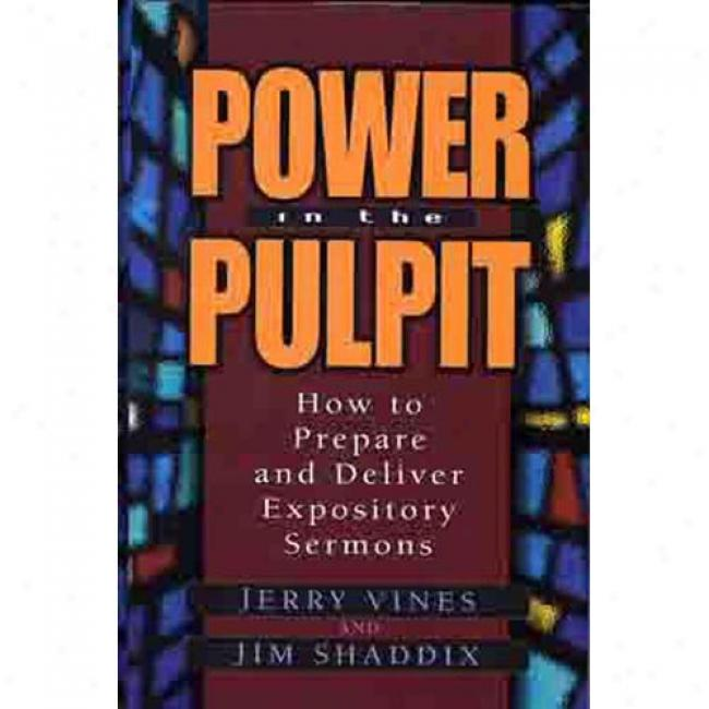 Power In The Pulpit: How To Prepare And Deliver Expository Sermons By Jerry Vines, Isbn 0802477402