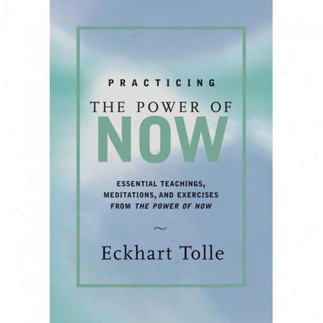 Practicing The Power Of Now: Meditations, Exercisez, And Core Teachings For Liivng The Liberated Life By Eckhart Tolle, Isbn 1577311957