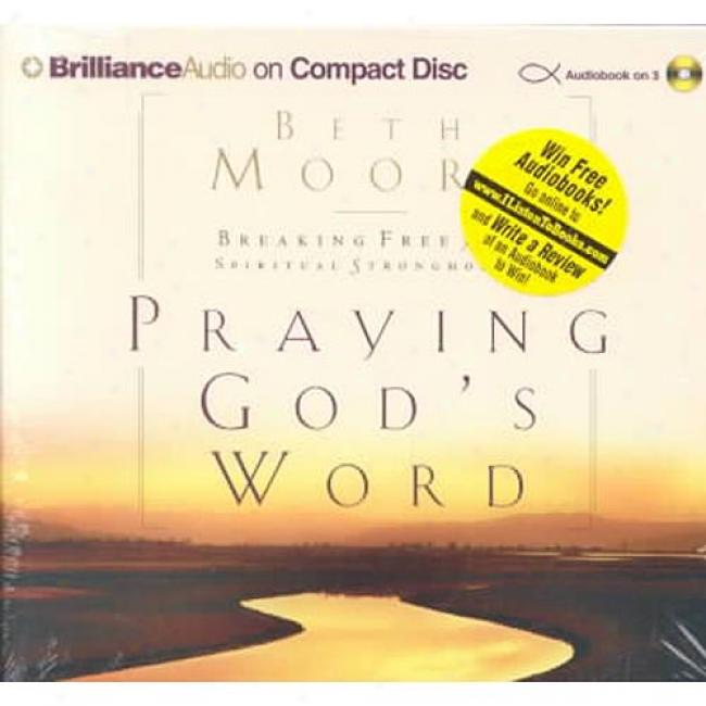 Praying God's Word: Breaking Free From Spiritual Strongholds By Beth Moore, Isbn 1590869273