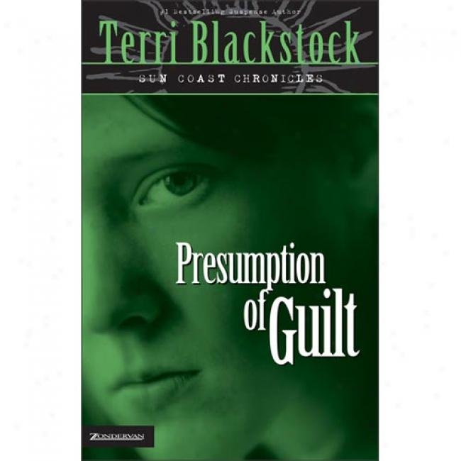 Presumptoon Of Guilt By Terri Blackstock, Isbn 0310200180