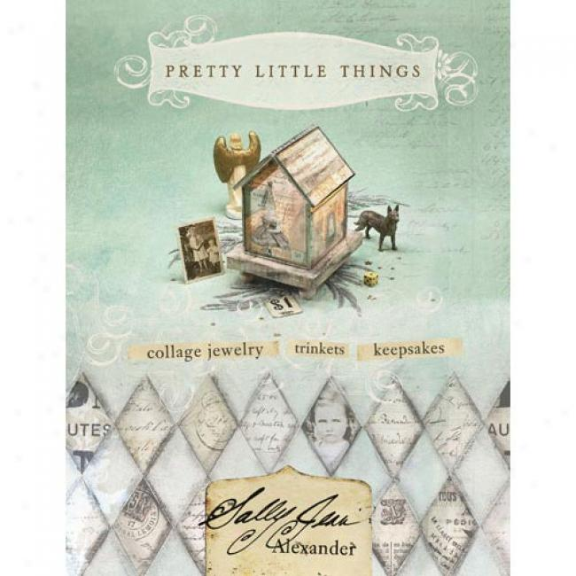 Pretty Little Things: Collage Jewelry, Keepsakes, Jewels