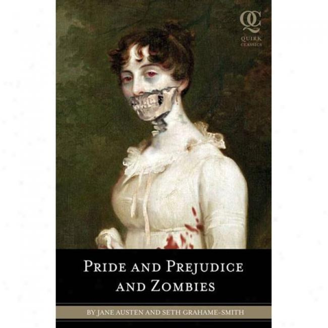 Pride And Prejudice And Zombies: The Classic Regency Romance+now With Ultraviolent Zombie Mayhem!