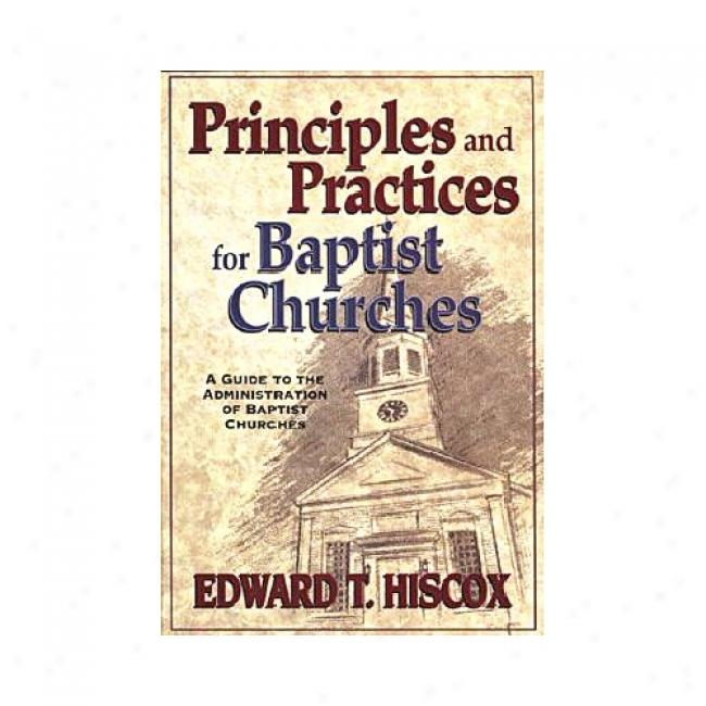 Principles Practic Baptist Chu: By Edward T. Hiscox, Isbn 0825428602