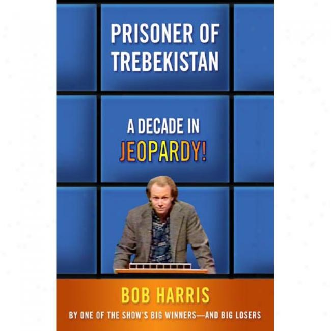 Prisoner Of Trebekistan: A Decade In Jeopardy!