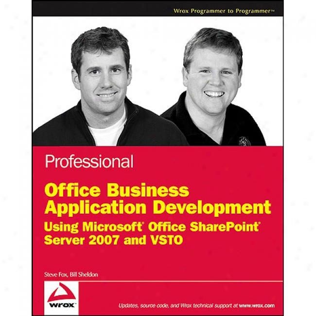 Professional Office Busjness Application Development: Using Microsoft Office Sharepoint Server 2007 And Vsto