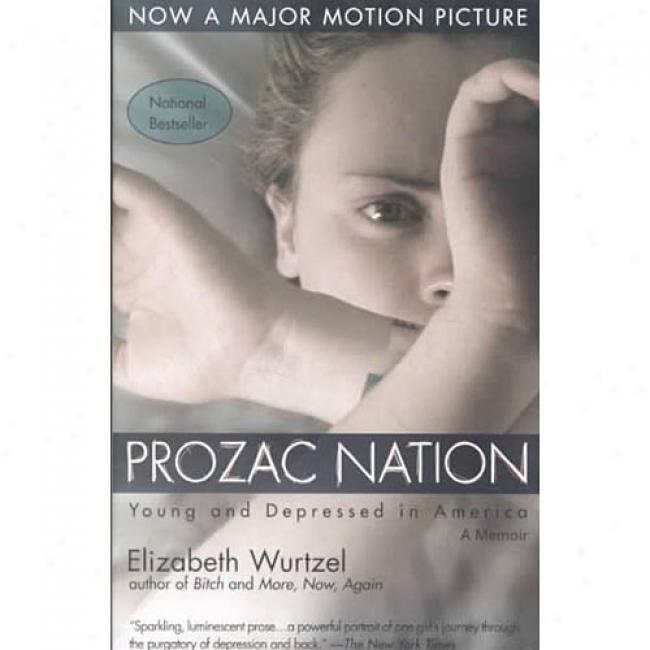 Prozac Nation: Young And Depressed In America B Elizabeth Wurtzel, Isbn 1573229628