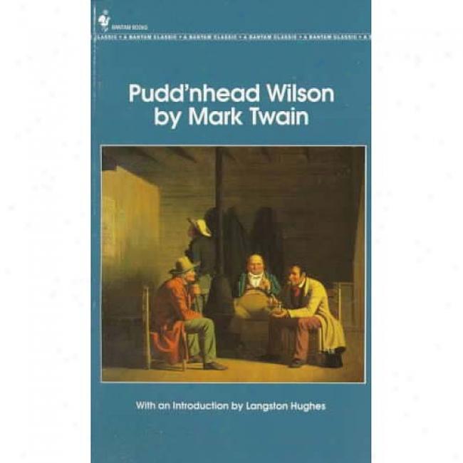 Pudd'nhead Wilson By Mark Twaij, Isbn 0553211587