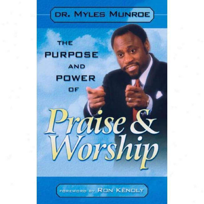 Purpose And Power Of Praize By Myles Munroe, Isbn 0768420474