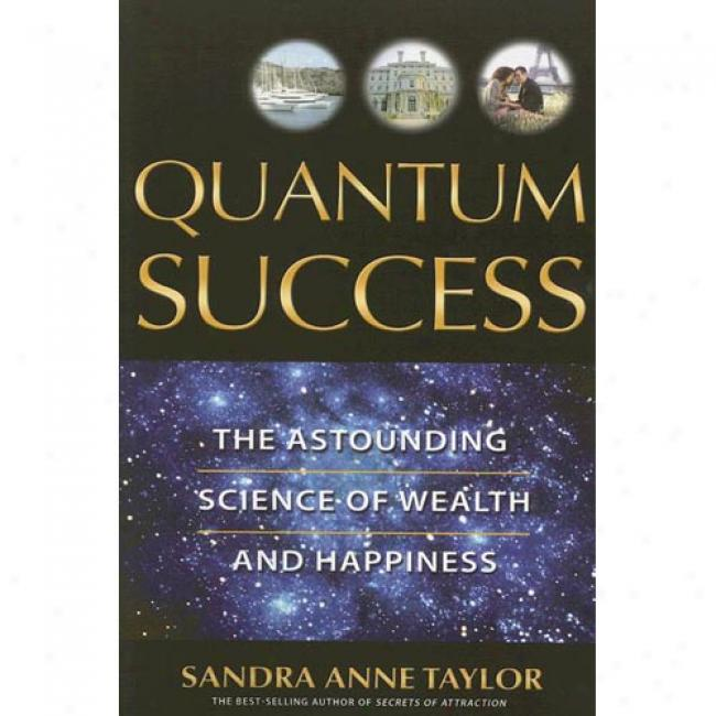 Quantum Success: The Astoumding Science Of Wealth And Happiness