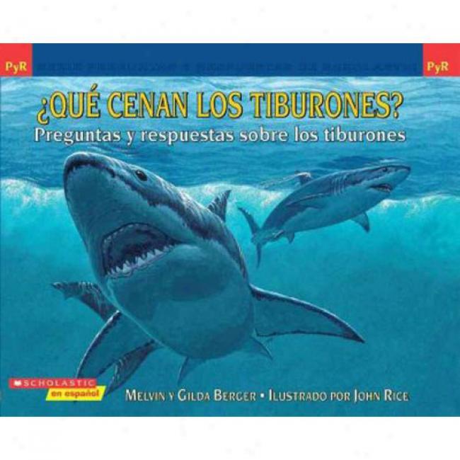 Que Cenan Los Tiburones?: Preguntas Y Respuestas Sobre Los Tiburones = What Do Sharks Eat For Dinner?