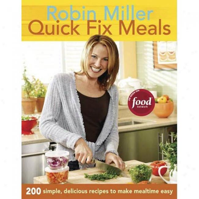 Quick Fix Meals: 200 Simple, Delicious Recipes To Make Mealtime Easy