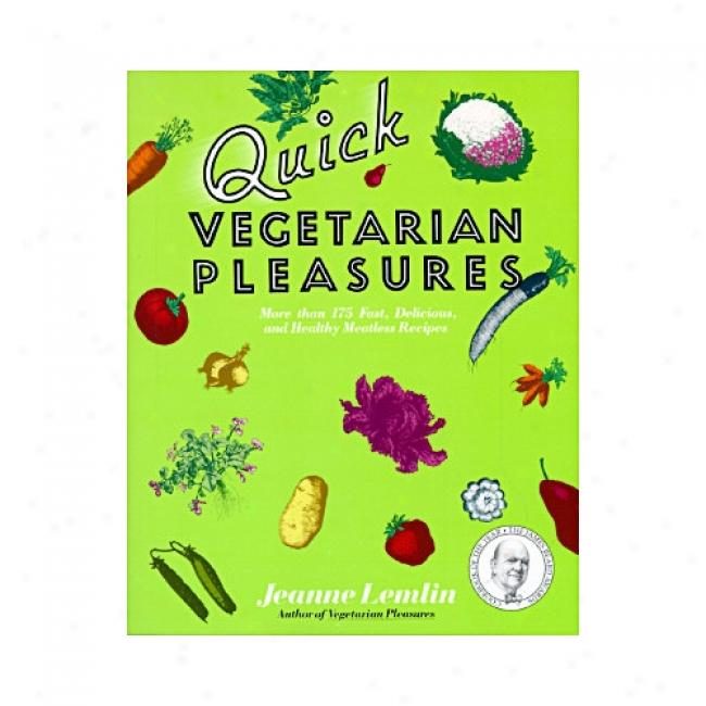 Quick Vegetarian Pleasures: Fast, Delicious, And Healthy Meatless Recipes By Jeanne Lemlin, Isbn 0060969113