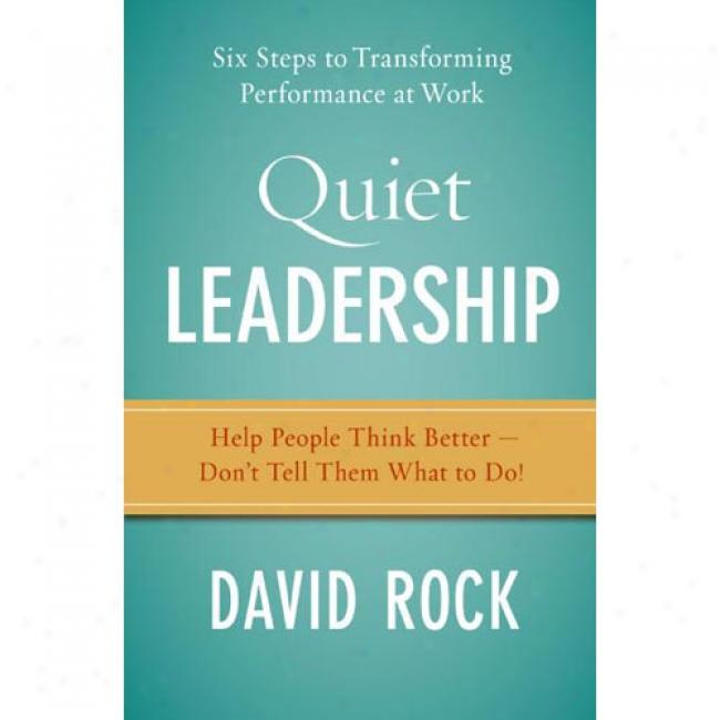 Quiet Leadership: Six Step sTo Transforming Performance At Work