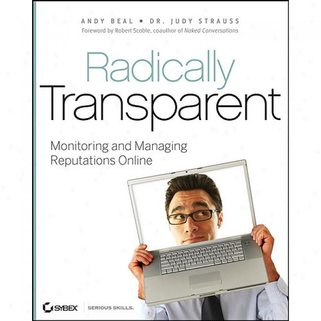 Radically Transparent: Monitoring And Managing Reputatoons Online