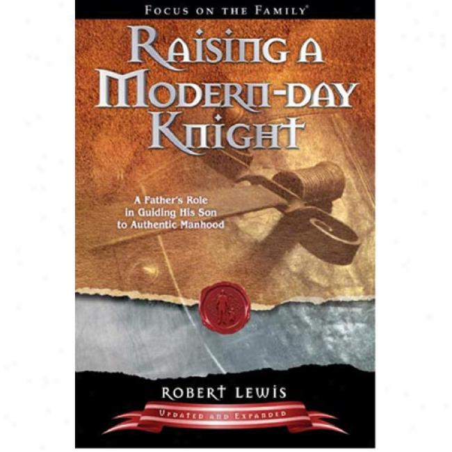 Raising A Modern Day Knight: A Father's Role In Guiding His Son To Au5hentic Manhood
