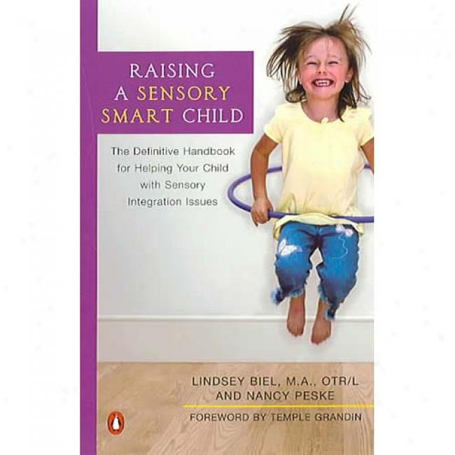 Raising A Sensory Smaet Child: The Definitive Handbook For Helping Your Child With Sensory Integration Isdues