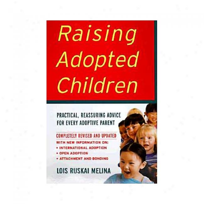Raisiing Adopted Children: Practical, Reassuring Advice Against Every Adoptive Parent By Lois Ruskai Melina, Isbn 0060957174