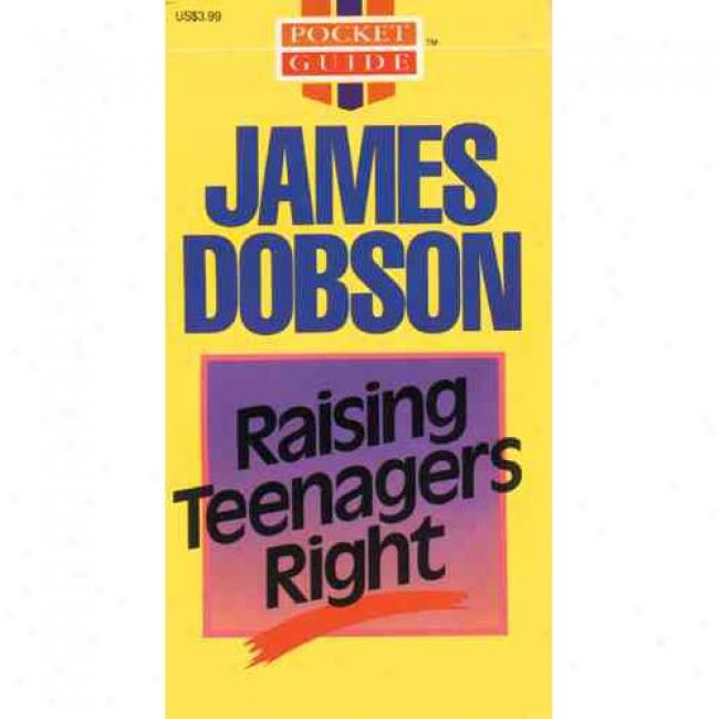 Raising Teenagers Righ By James C. Dobson, Isbn 0842351396