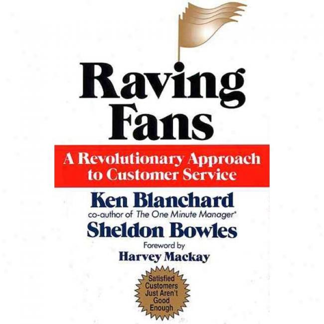 Raving Fans: A Revolutionary Approach To Purchaser Service By Kenneth H. Blanchard, Isbn 0688123163