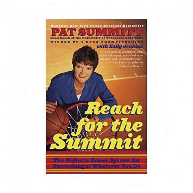 Reach For The Summit: The Definite Dozen Scheme For Succeeding At Whatever You Do By Pat Commencement Summitt, Isbn 0767902297