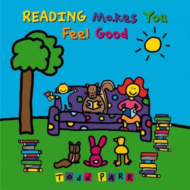 Reading Makes You Feel Good Reading Makes You Feel Good