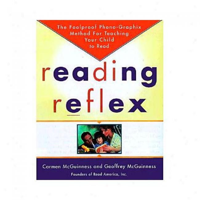 Reading Reflex: The Foolproof Phono-graphix Method For Teaching Your Child To Read By Carmen Mcguinness, Isbn 0684853671
