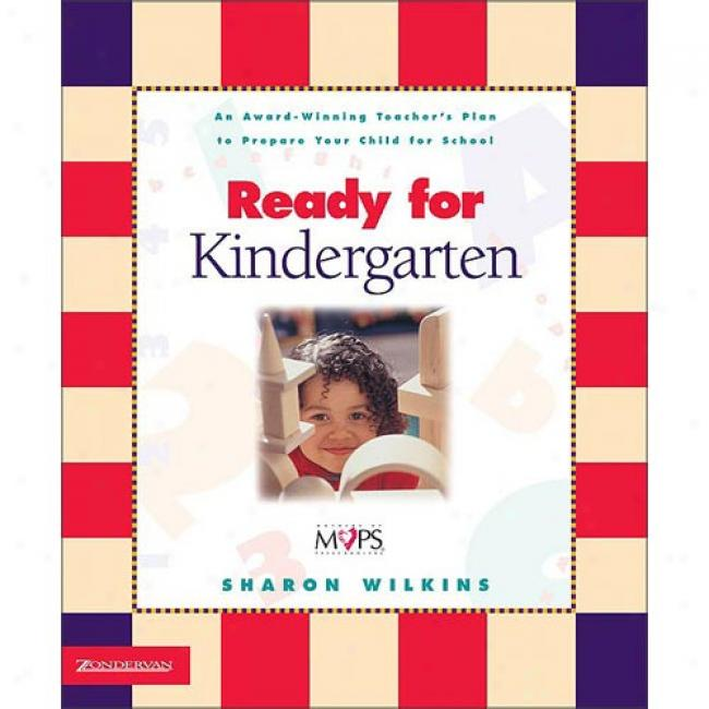 Ready For Kindergarten: An Award Winning Teacher's Plan To Prepare Your Child In quest of School By Sharon Wilkins, Isbn 0310236592